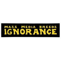 MASS MEDIA BREEDS IGNORANCE BUMPER STICKER