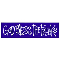 GOD BLESS THE FREAKS SMALL BUMPER STICKER