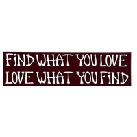 FIND WHAT YOU LOVE LOVE WHAT YOU FIND SMALL BUMPER STICKER