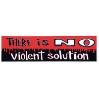 THERE IS NO VIOLENT SOLUTION SMALL BUMPER STICKER