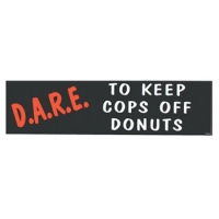DARE TO KEEP COPS... BUMPER STICKER