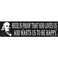 BENJAMIN FRANKLIN QUOTE BEER IS PROOF THAT GOD LOVES US BUMPER STICKER