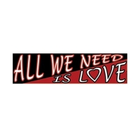 ALL WE NEED IS LOVE BUMPER STICKER
