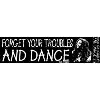 FORGET YOUR TROUBLES AND DANCE BUMPER STICKER