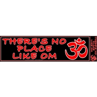 THERE'S NO PLACE LIKE OM BUMPER STICKER
