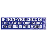 IF NON-VIOLENCE IS THE LAW OF OUR BEING... BUMPER STICKER