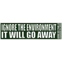 IGNORE THE ENVIRONMENT IT WILL GO AWAY BUMPER STICKER