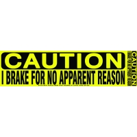 Caution I Brake For No Apparent Reason Sticker