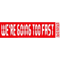 We're Going Too Fast Sticker