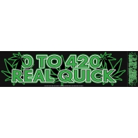0 TO 420 REAL QUICK BUMPER STICKER