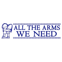 ALL THE ARMS WE NEED BUMPER STICKER