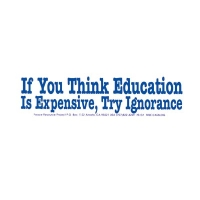 IF YOU THINK EDUCATION IS EXPENSIVE TRY IGNORANCE - EINSTEIN BUMPER STICKER