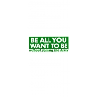 BE ALL YOU WANT TO BE WITHOUT... BUMPER STICKER